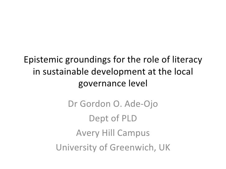 Epistemic groundings for the role of literacy in sustainable development at the local governance level Dr Gordon O. Ade-Oj...