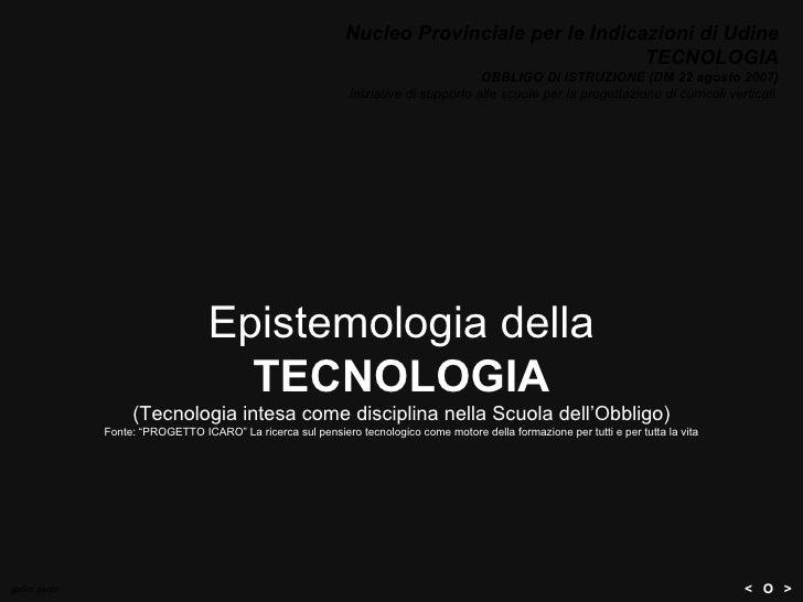 """Epistemologia della  TECNOLOGIA (Tecnologia intesa come disciplina nella Scuola dell'Obbligo) Fonte: """"PROGETTO ICARO"""" La r..."""