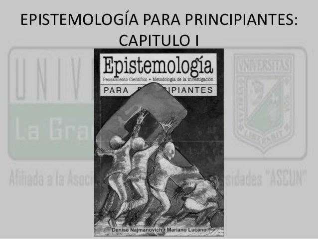 EPISTEMOLOGÍA PARA PRINCIPIANTES:  CAPITULO I