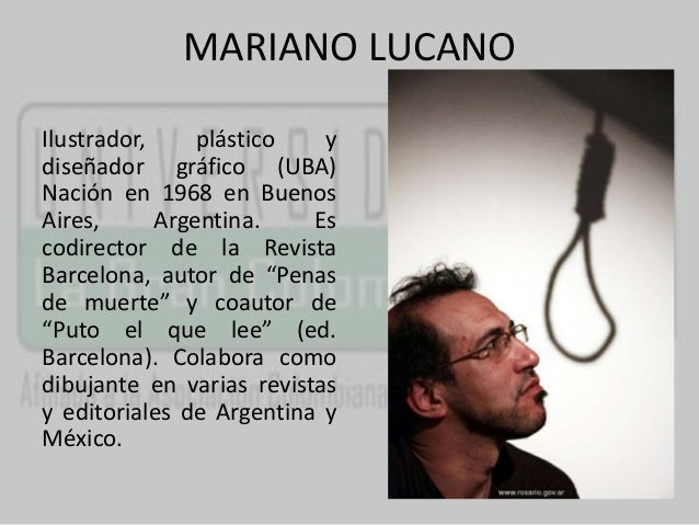 MARIANO LUCANO  Ilustrador, plástico y  diseñador gráfico (UBA)  Nación en 1968 en Buenos  Aires, Argentina. Es  codirecto...