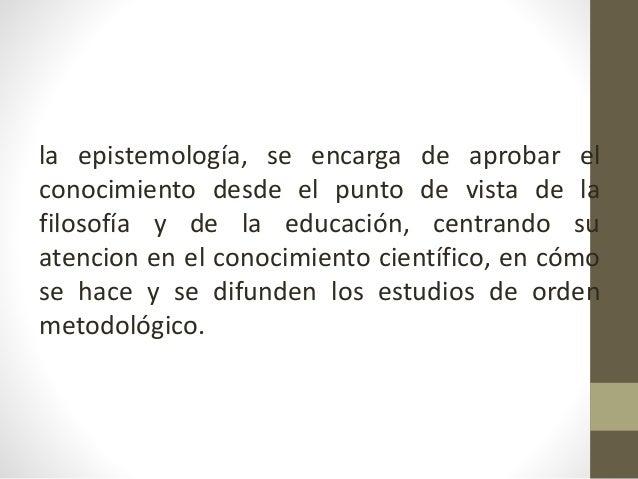 Epistemología de la educación Definición y conceptor Slide 3