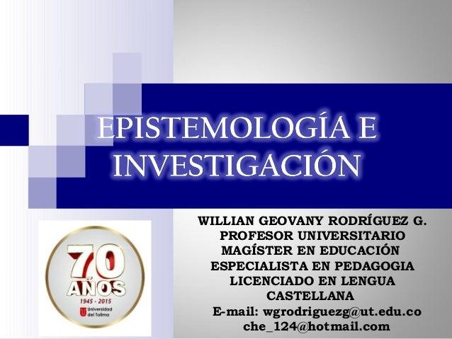 WILLIAN GEOVANY RODRÍGUEZ G. PROFESOR UNIVERSITARIO MAGÍSTER EN EDUCACIÓN ESPECIALISTA EN PEDAGOGIA LICENCIADO EN LENGUA C...