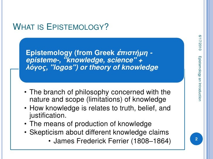 epistemology theory of knowledge And rationalists stressing the role of mind and its activity the rise of pragmatism , phenomenology, and some other twentieth century philosophical schools and movements may mean that no longer can all theories of knowledge can be subsumed under rationalism and empiricism.