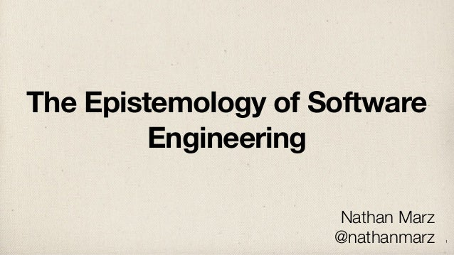 The Epistemology of Software Engineering Nathan Marz @nathanmarz  1