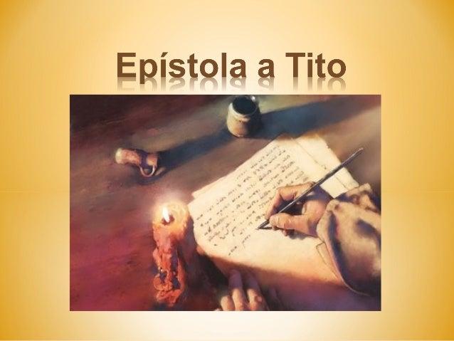 Cartas Pastorais :Juntamente com as duas cartas a Timóteo esta epístola éclassificada desta forma pois foram endereçadas a...
