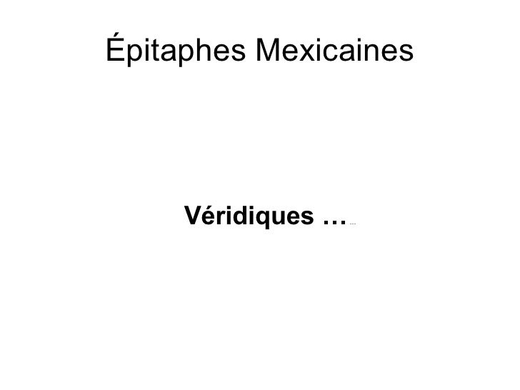 Épitaphes Mexicaines <ul><li>Véridiques …  … </li></ul>