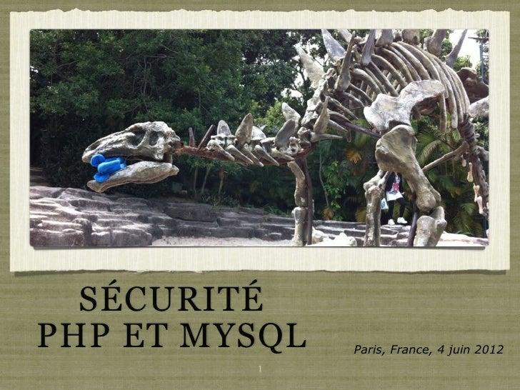 SÉCURITÉPHP ET MYSQL   Paris, France, 4 juin 2012         1