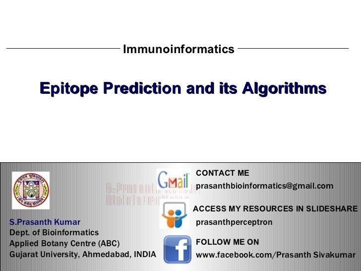 S.Prasanth Kumar, Bioinformatician Immunoinformatics Epitope Prediction and its Algorithms S.Prasanth Kumar, Bioinformatic...