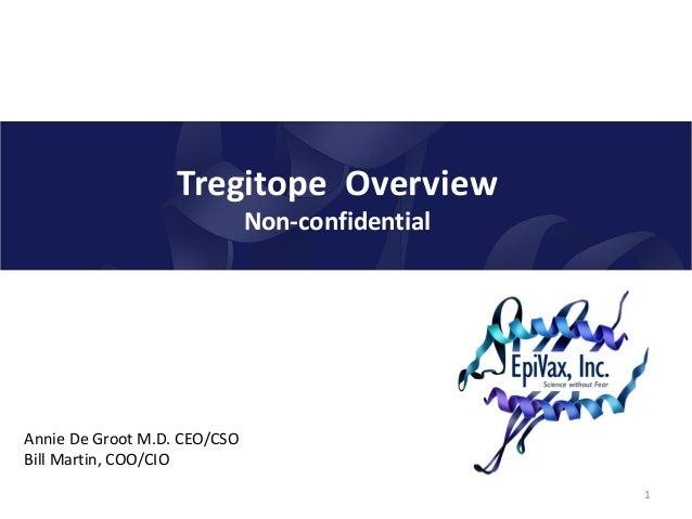 Tregitope OverviewNon-confidential1Annie De Groot M.D. CEO/CSOBill Martin, COO/CIO