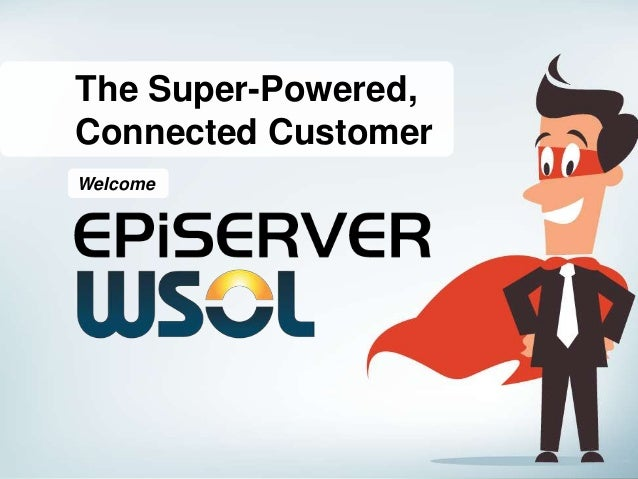 The Super-Powered, Connected Customer Welcome