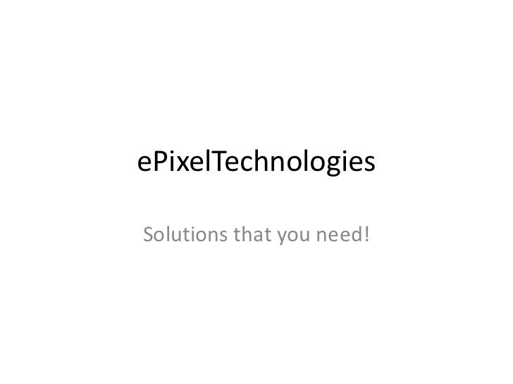 ePixelTechnologies<br />Solutions that you need!<br />