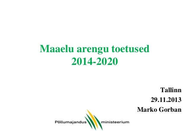 Maaelu arengu toetused 2014-2020 Tallinn 29.11.2013 Marko Gorban