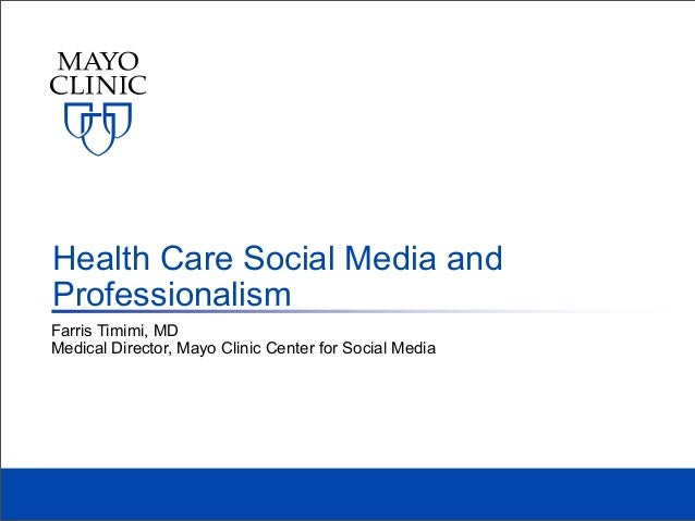 Farris Timimi, MDMedical Director, Mayo Clinic Center for Social MediaHealth Care Social Media andProfessionalism
