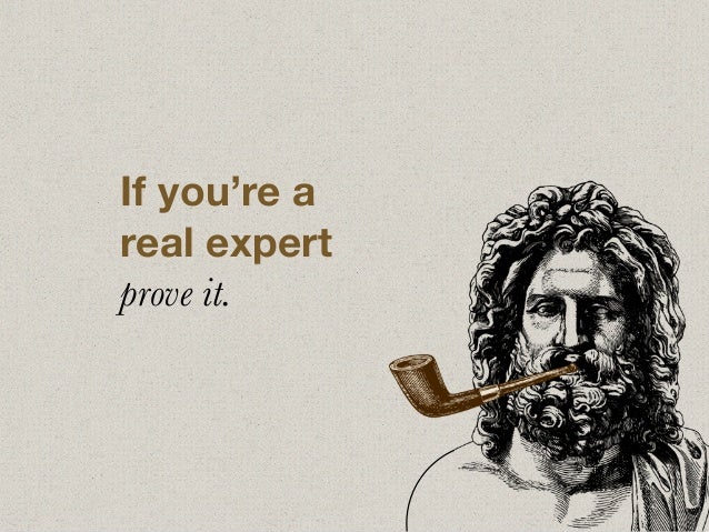 If you're a real expert prove it.