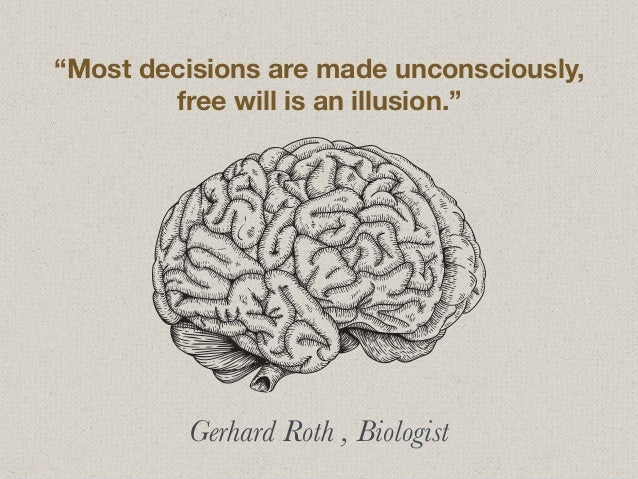 """Gerhard Roth , Biologist """"Most decisions are made unconsciously, free will is an illusion."""""""