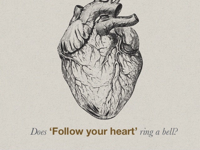 Does 'Follow your heart' ring a bell?