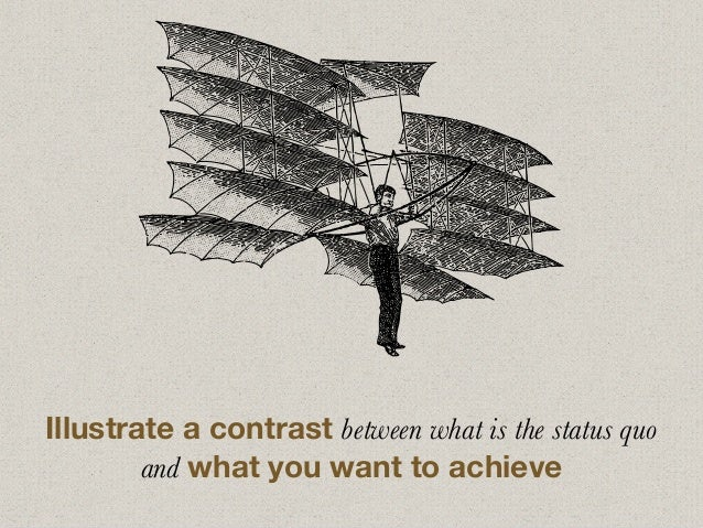 Illustrate a contrast between what is the status quo and what you want to achieve