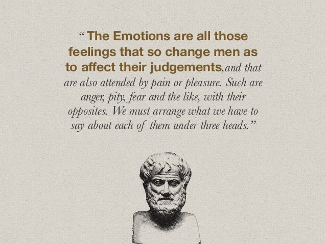 """"""" The Emotions are all those feelings that so change men as to affect their judgements,and that are also attended by pain o..."""