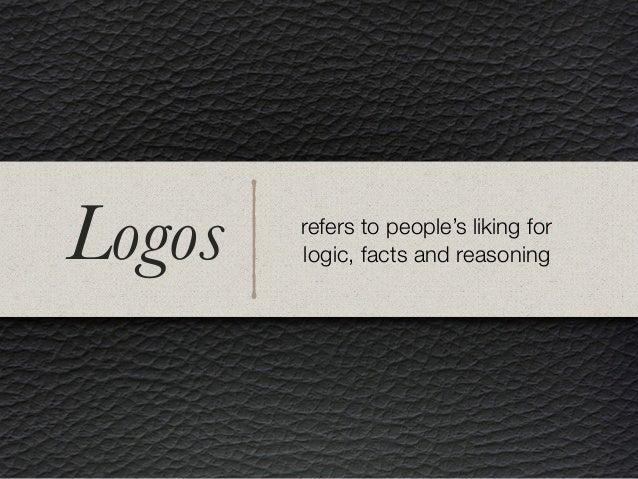 refers to people's liking for logic, facts and reasoningLogos