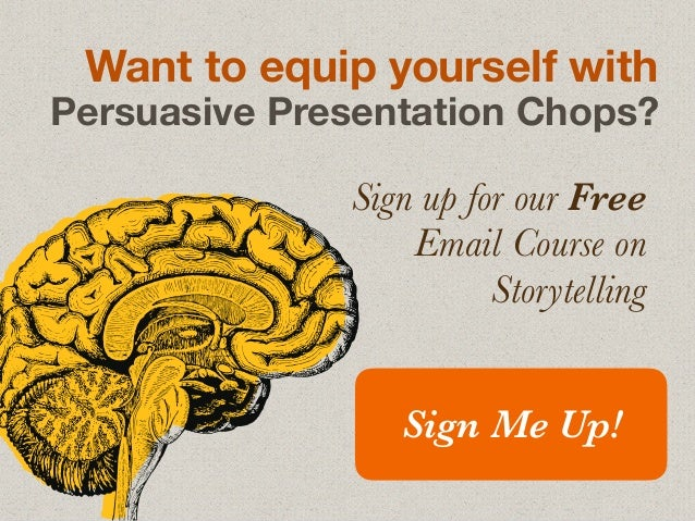 Want to equip yourself with Persuasive Presentation Chops? Sign up for our Free Email Course on Storytelling Sign Me Up!