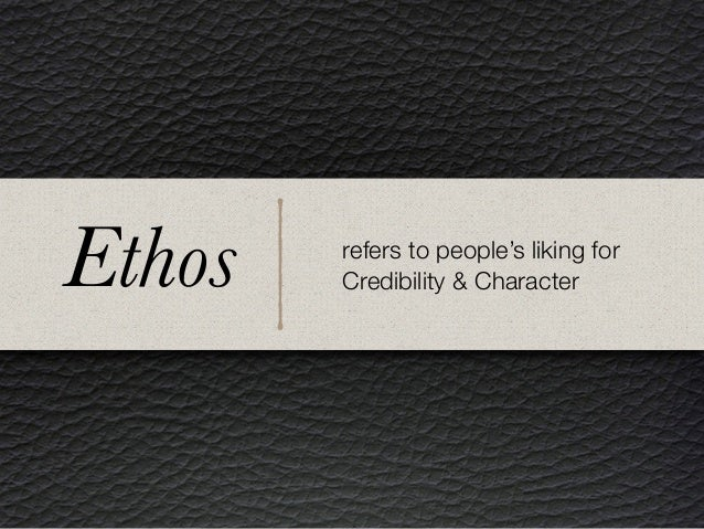 Ethos refers to people's liking for Credibility & Character