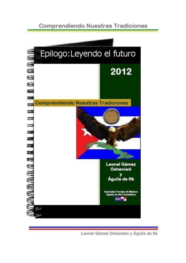 © 2012-BIBLIOTECAS SOCIEDAD YORUBA DE MEXICO Y AGUILADE IFA FOUNDATION- EJEMPLAR GRATUITO-Epílogo: Leyendo el FuturoPues b...