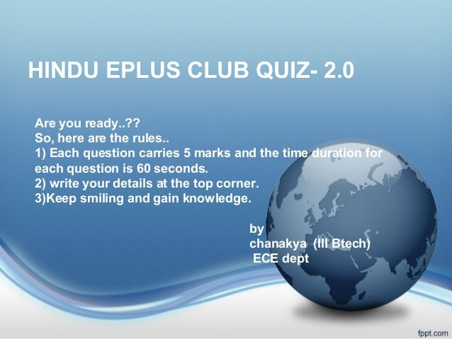 HINDU EPLUS CLUB QUIZ- 2.0 Are you ready..?? So, here are the rules.. 1) Each question carries 5 marks and the time durati...