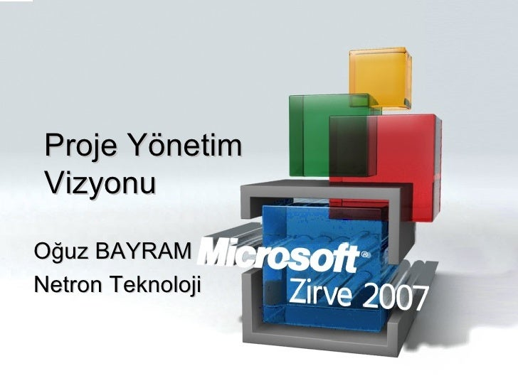 Proje Yönetim Vizyonu Oğuz BAYRAM Netron Teknoloji