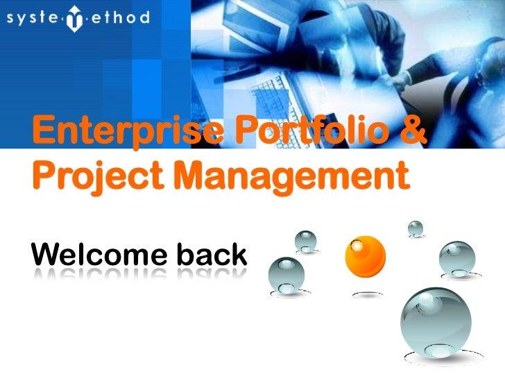 Enterprise Portfolio & <br />Project Management<br />Welcome back<br />