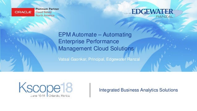Integrated Business Analytics Solutions EPM Automate – Automating Enterprise Performance Management Cloud Solutions Vatsal...