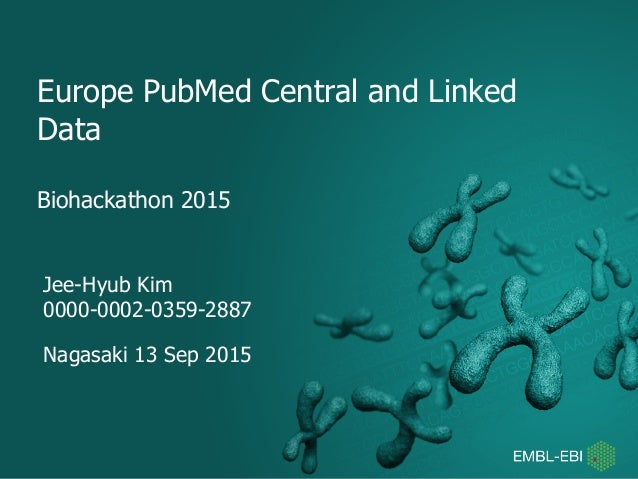 Biohackathon 2015 Europe PubMed Central and Linked Data Jee-Hyub Kim 0000-0002-0359-2887 Nagasaki 13 Sep 2015