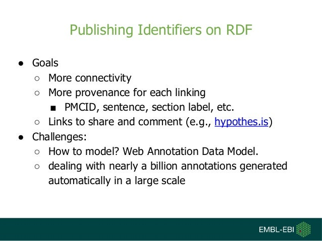 Publishing Identifiers on RDF ● Goals ○ More connectivity ○ More provenance for each linking ■ PMCID, sentence, section la...