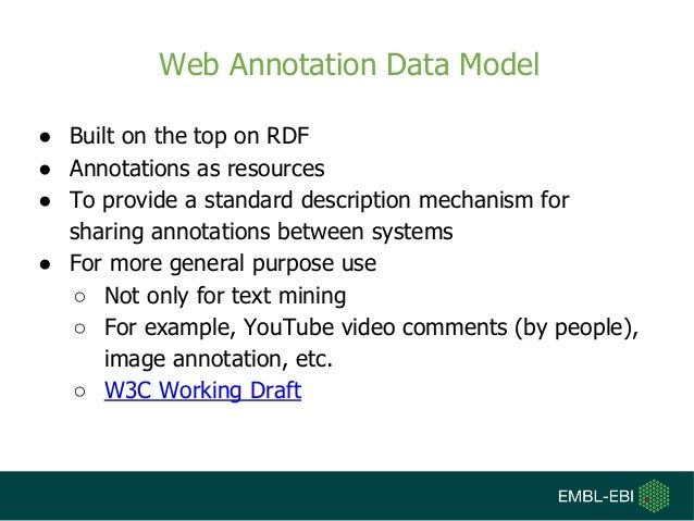 Web Annotation Data Model ● Built on the top on RDF ● Annotations as resources ● To provide a standard description mechani...