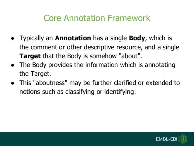 Core Annotation Framework ● Typically an Annotation has a single Body, which is the comment or other descriptive resource,...