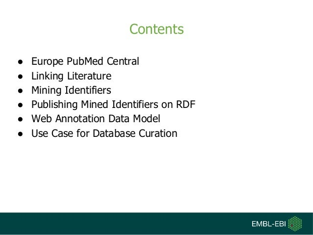Contents ● Europe PubMed Central ● Linking Literature ● Mining Identifiers ● Publishing Mined Identifiers on RDF ● Web Ann...