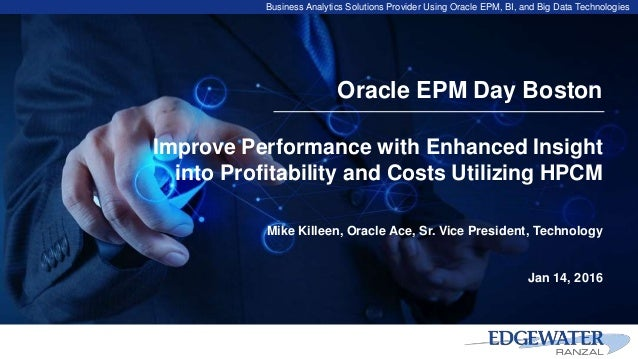 Business Analytics Solutions Provider Using Oracle EPM, BI, and Big Data Technologies Oracle EPM Day Boston Improve Perfor...