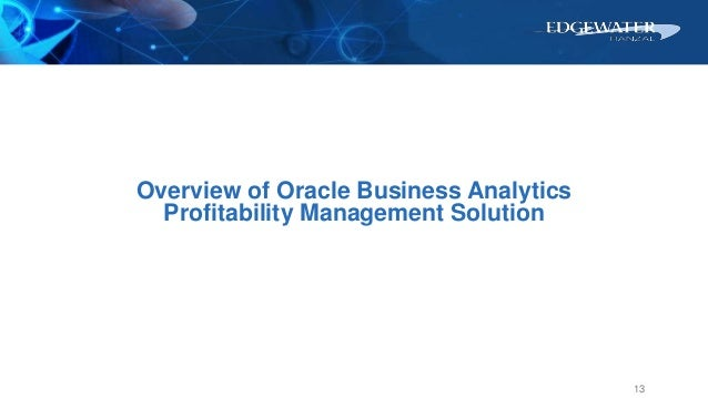 Overview of Oracle Business Analytics Profitability Management Solution 13