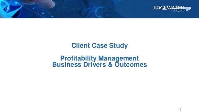 19 Client Case Study Profitability Management Business Drivers & Outcomes