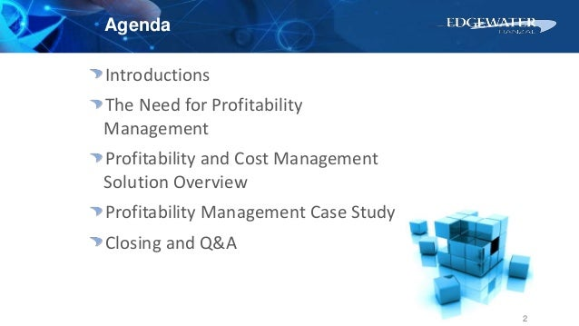 Agenda Introductions The Need for Profitability Management Profitability and Cost Management Solution Overview Profitabili...