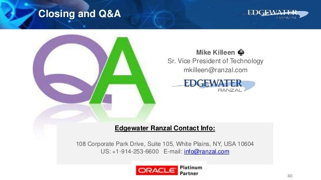 Closing and Q&A Edgewater Ranzal Contact Info: 108 Corporate Park Drive, Suite 105, White Plains, NY, USA 10604 US: +1-914...
