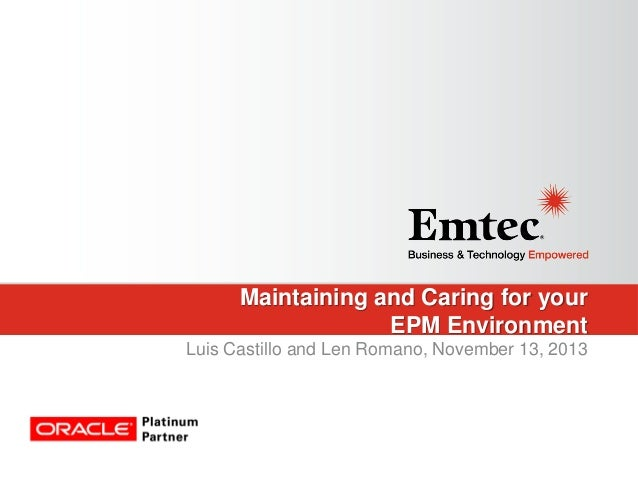 Maintaining and Caring for your EPM Environment Luis Castillo and Len Romano, November 13, 2013
