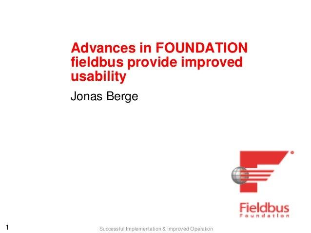 11 Successful Implementation & Improved OperationAdvances in FOUNDATIONfieldbus provide improvedusabilityJonas Berge