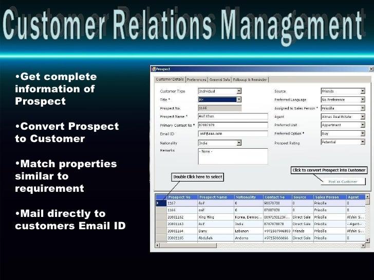 Customer Relations Management <ul><li>Get complete information of Prospect  </li></ul><ul><li>Convert Prospect to Customer...