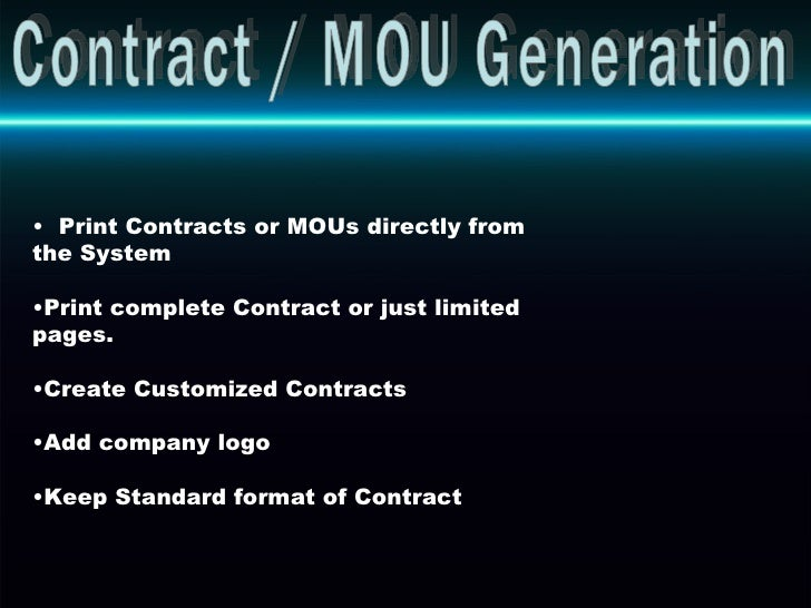 Contract / MOU Generation <ul><li>Print Contracts or MOUs directly from the System </li></ul><ul><li>Print complete Contra...