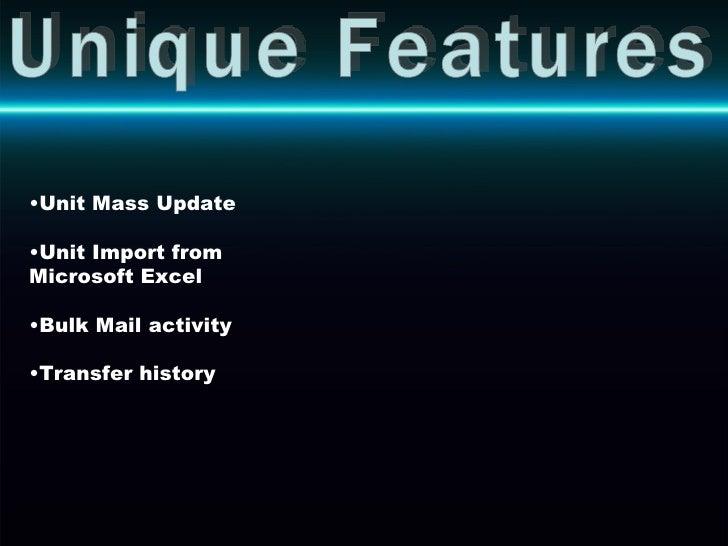 Unique Features <ul><li>Unit Mass Update </li></ul><ul><li>Unit Import from Microsoft Excel </li></ul><ul><li>Bulk Mail ac...