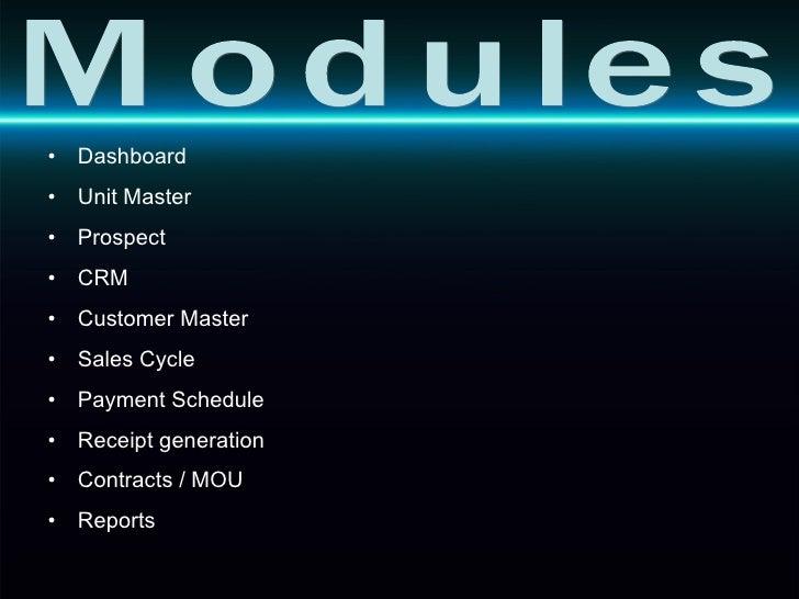 <ul><li>Dashboard </li></ul><ul><li>Unit Master </li></ul><ul><li>Prospect </li></ul><ul><li>CRM </li></ul><ul><li>Custome...