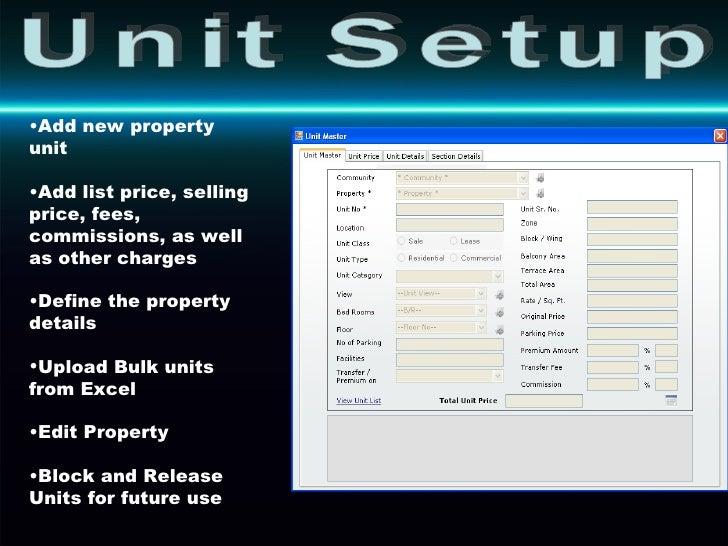 Unit Setup <ul><li>Add new property unit </li></ul><ul><li>Add list price, selling price, fees, commissions, as well as ot...