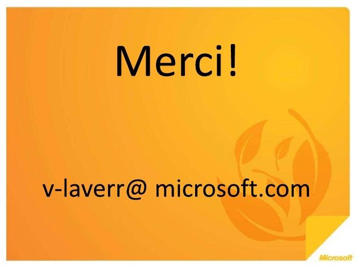 Merci!<br />v-laverr@ microsoft.com<br />