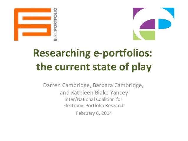 Researching e-portfolios: the current state of play Darren Cambridge, Barbara Cambridge, and Kathleen Blake Yancey Inter/N...