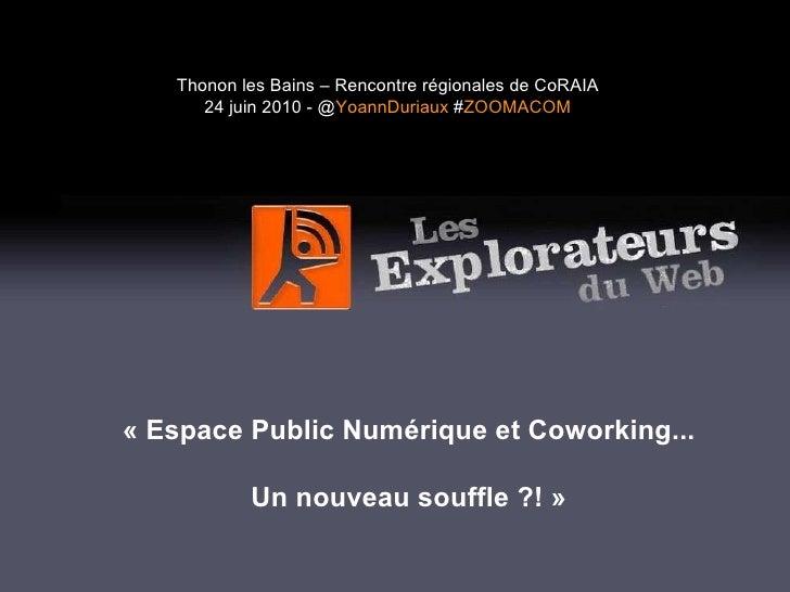 «Espace Public Numérique et Coworking... Un nouveau souffle ?!» Thonon les Bains – Rencontre régionales de CoRAIA 24 jui...
